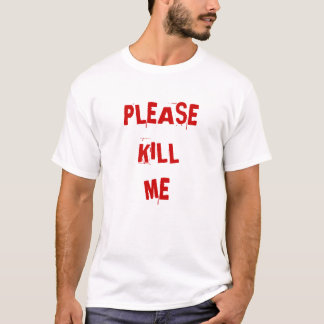 PLEASEKILL ME T-Shirt
