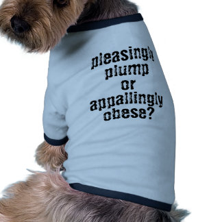 pleasingly plump or appallingly obese? dog tee shirt