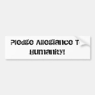 Pledge Allegiance To Humanity Bumper Sticker