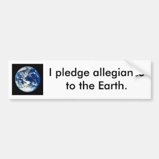 Pledge allegiance to the earth. bumper sticker