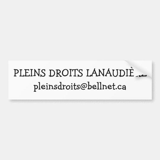 PLEINS DROITS LANAUDIREpleins droits @ bellnet.ca Bumper Sticker