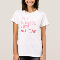 plie chasse jete all day ballet t-shirt