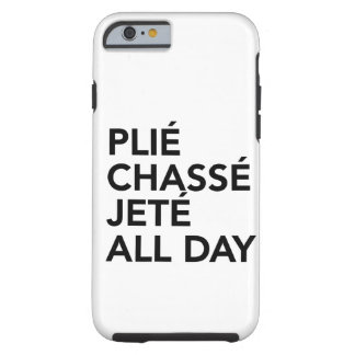 Plie, Chasse, Jete all day iphone6 case customize Tough iPhone 6 Case