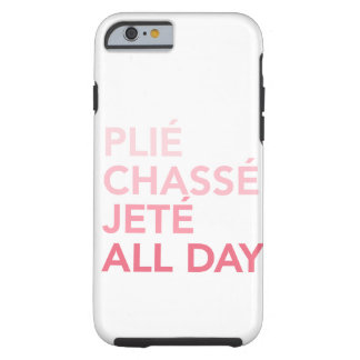 Plie, Jete, Chasse all day iphone6 case Tough iPhone 6 Case