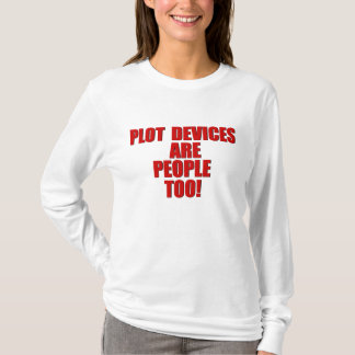 Plot Devices are People too! T-Shirt