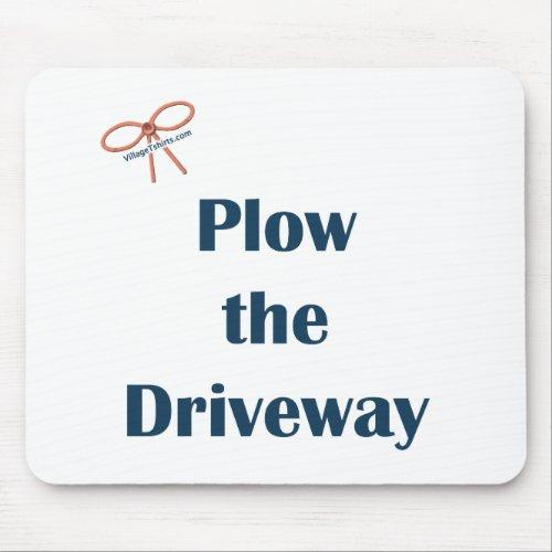 Plow the driveway mousepad
