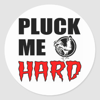 Pluck You? No...Pluck ME! Classic Round Sticker