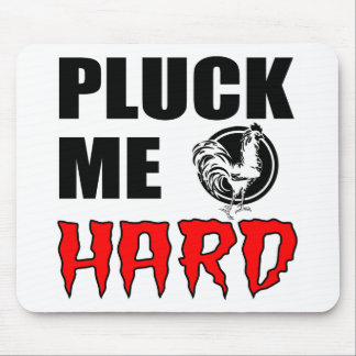 Pluck You? No...Pluck ME! Mouse Pad