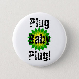 Plug Baby Plug! Pinback Button