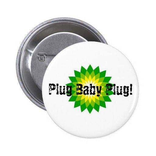 Plug Baby Plug! Pinback Buttons