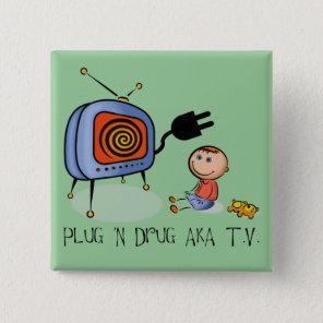 Plug N Drug AKA TV Pinback Button