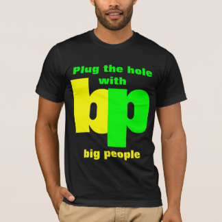 Plug the hole with bp big people T-Shirt