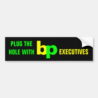 PLUG THE HOLE WITH bp EXECUTIVES Bumper Sticker