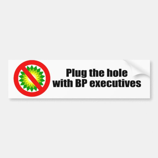 PLUG THE HOLE WITH BP EXECUTIVES BUMPER STICKERS