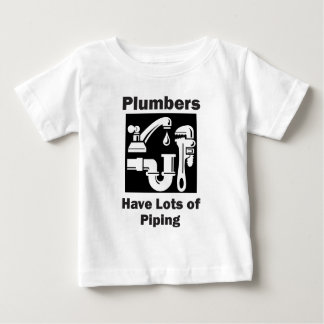 Plumbers Have Lots of Piping Baby T-Shirt