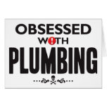 Plumbing Obsessed. Greeting Cards