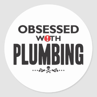 Plumbing Obsessed. Round Stickers