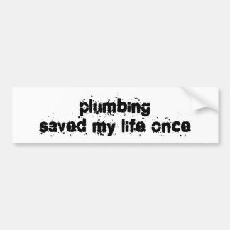 Plumbing Saved My Life Once Car Bumper Sticker