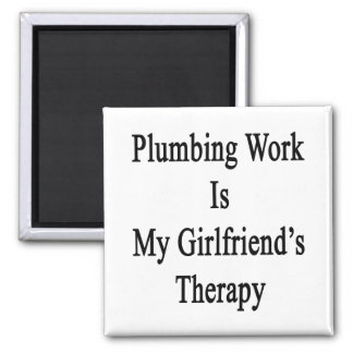 Plumbing Work Is My Girlfriend's Therapy 2 Inch Square Magnet