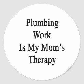 Plumbing Work Is My Mom's Therapy Round Stickers