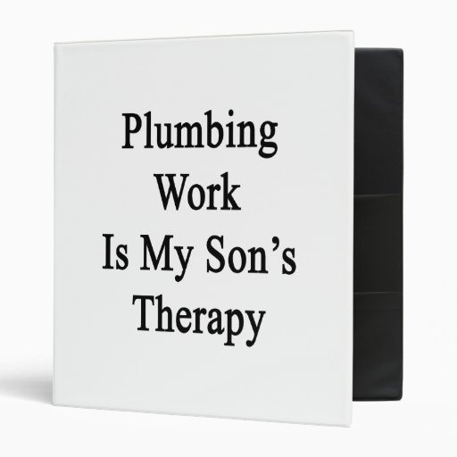 Plumbing Work Is My Son's Therapy Binder