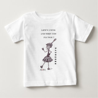 Plunger - Lifes a sink and then you plunge Baby T-Shirt