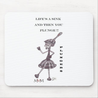 Plunger - Lifes a sink and then you plunge Mouse Pad