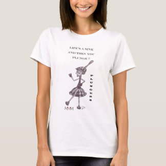 Plunger - Lifes a sink and then you plunge T-Shirt