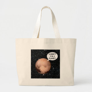 PLUTO FOR PLANETHOOD DAMMIT I'M A PLANET! LARGE TOTE BAG