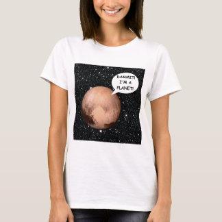 PLUTO FOR PLANETHOOD DAMMIT I'M A PLANET! T-Shirt