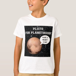 PLUTO FOR PLANETHOOD HAVE A HEART! ~ T-Shirt