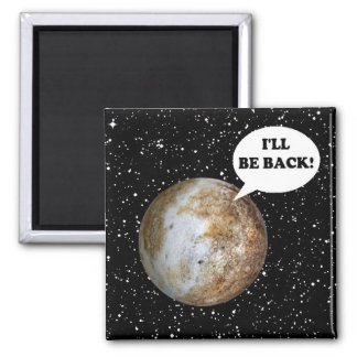 PLUTO: I'LL BE BACK! (solar system) ~ 2 Inch Square Magnet