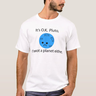 Pluto was a Planet. Its ok pluto. T-Shirt