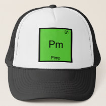 Pm - Pimp Funny Chemistry Element Symbol T-Shirt Trucker Hat