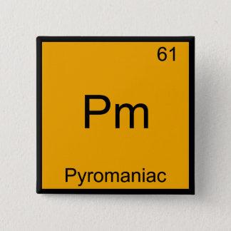 Pm - Pyromaniac Funny Chemistry Element Symbol Tee Button