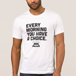 PMR Every Morning You Have A Choice Tee