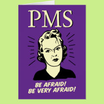 PMS: Be Afraid Card