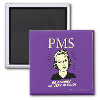PMS: Be Afraid Refrigerator Magnet