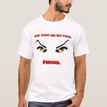 PMS Jokes are not funny. Period. T-Shirt