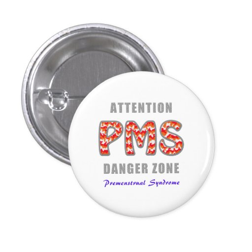 PMS - Premenstrual of syndromes Pinback Buttons