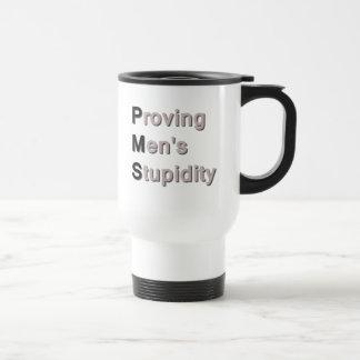 PMS: Proving Men's Stupidity Mug