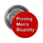 PMS: Proving Men's Stupidity Pinback Buttons