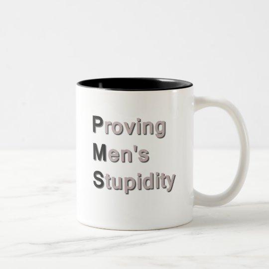 PMS: Proving Men's Stupidity Two-Tone Coffee Mug
