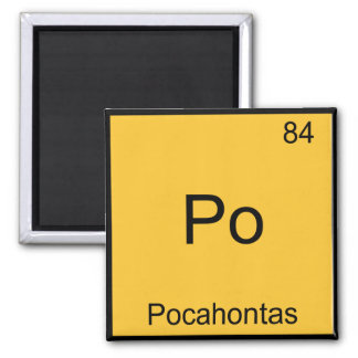 Po - Pocahontas Funny Chemistry Element Symbol Tee 2 Inch Square Magnet