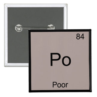 Po - Poor Chemistry Element Symbol Funny Periodic Button