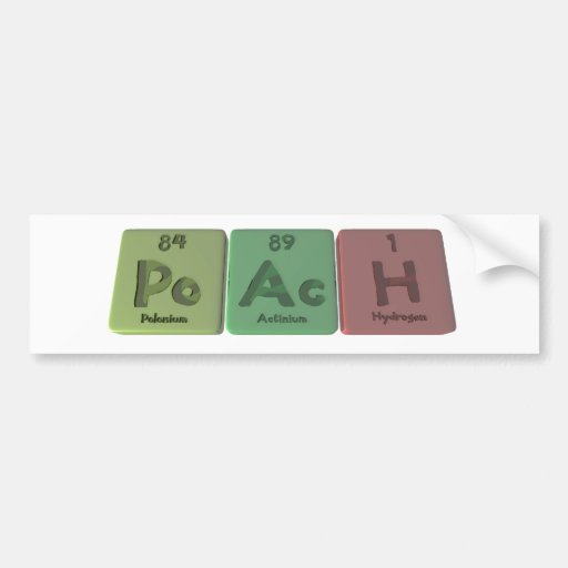 Poach-Po-Ac-H-Polonium-Actinium-Hydrogen.png Car Bumper Sticker