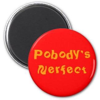 """POBODY'S NERFECT"" pin 2 Inch Round Magnet"