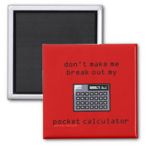 Don't Make Me Break Out My Pocket Calculator