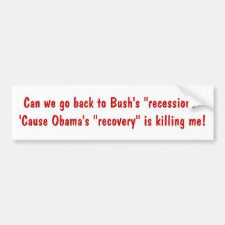 "¿Podemos volver recesión de Bush a la ""…? Pegatina Para Auto"