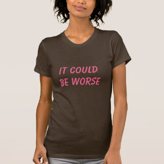 Podía ser Worse/Be agradecido Camiseta
